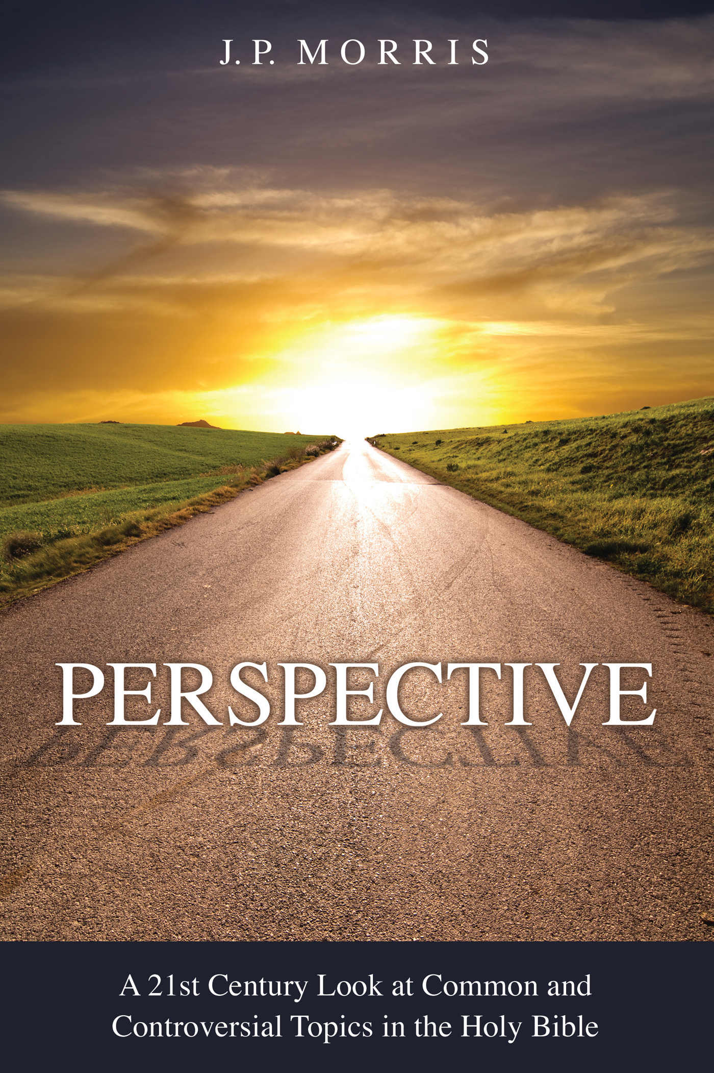 Perspective: 21st Century Look at Common and Controversial topics in the Holy Bible